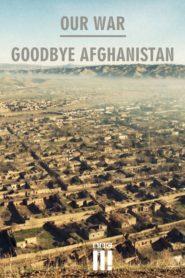 Our War:Goodbye Afghanistan