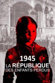 1945, la République des enfants perdus